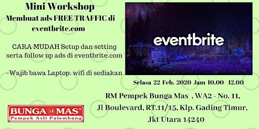 Mini workshop Membuat ads FREE TRAFFIC di eventbrite.com (acara berbayar)
