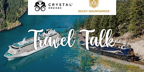 Travel Talk | Evening with Crystal Cruises and Rocky Mountaineer tickets