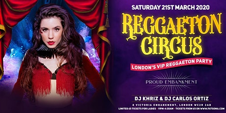 REGGAETON CIRCUS 'LONDON'S VIP REGGAETON PARTY' hosted at London's Super Club 'PROUD EMBANKMENT' - 21/3/2020 tickets