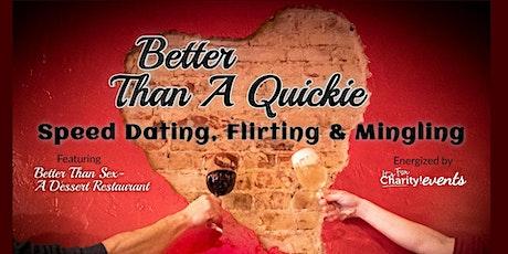 Better Than A Quickie-Speed Dating & Mingling at Better Than Sex- a Dessert Restaurant tickets