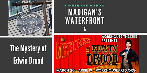Dinner and a Show Promotion: Madigan's Waterfront and The Mystery of Edwin Drood