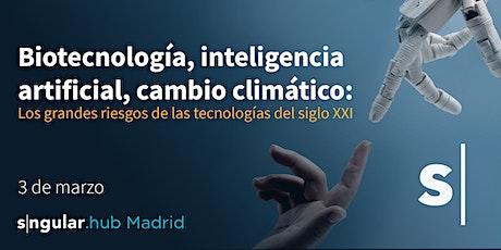 Biotech,IA,cambio climático: grandes riesgos de las tecnologías del s.XXI tickets