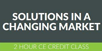 Solutions in a Changing Market- 2CE CREDITS