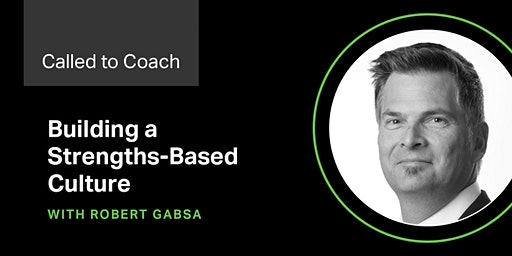 Called to Coach - Building a Strengths-Based Culture Parts 3 -5