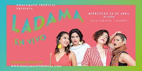 LADAMA en MADRID | Sala Caracol | Guacamayo Tropical - 22 de Abril tickets