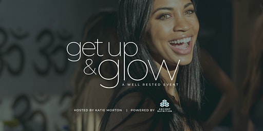 """""""Get Up & Glow"""" - A Well Rested Event"""