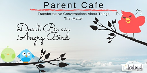 Parent Cafe - Don't Be an Angry Bird