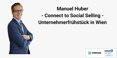 Execus - Connect to Social Selling - Unternehmerfrühstück mit Manuel Huber  Tickets