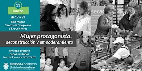 """DÍA INTERNACIONAL DE LA MUJER: """"MUJER PROTAGONISTA, DECONSTRUCCION Y EMPODERAMIENTO"""" entradas"""