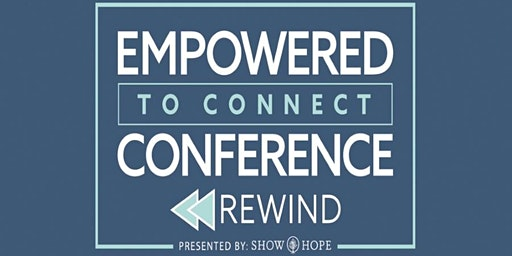 Empowered to Connect Conference Rewind