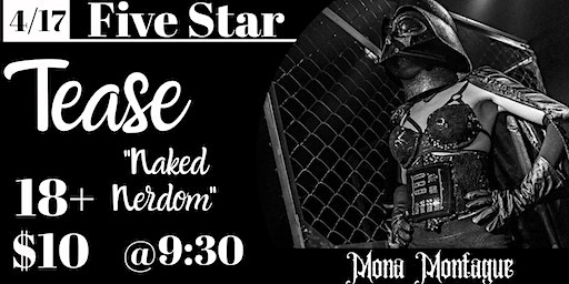 "Five Star Tease 4/17 ""Naked Nerdom"" with Mona Montague"
