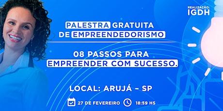Palestra Gratuita - 08 Passos para Empreender com Sucesso - 27 de Fevereiro em Arujá  tickets