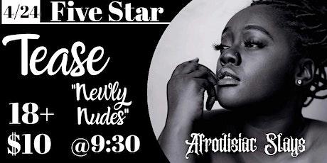"Five Star Tease 4/24 ""Newly Nudes"" with Afrodisiac Slays tickets"