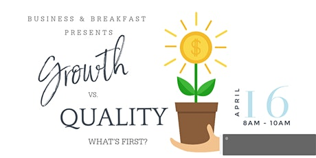Business & Breakfast - Growth vs. Quality -- What's First? tickets