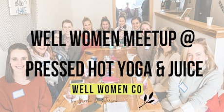 Well Women Meetup at Pressed Hot Yoga & Juice tickets