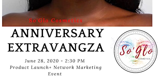 So' Glo Cosmetics Anniversary Extravangza- Product Launch +Networking Event