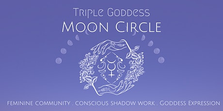 TRIPLE GODDESS MOON CIRCLES tickets