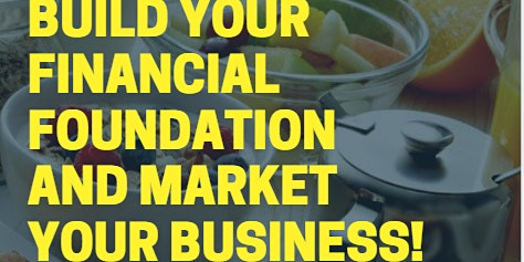 Build your Financial Foundation and Market Your Business!
