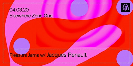 Pleasure Jams, Jacques Renault @ Elsewhere (Zone One) tickets