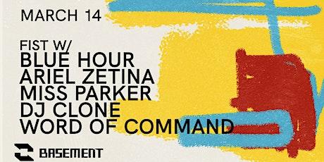 FIST w/ Blue Hour / Ariel Zetina / Miss Parker / DJ Clone / Word of Command tickets