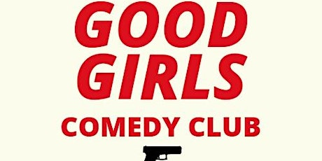 GOOD GIRLS COMEDY CLUB LUNDI 2 MARS billets
