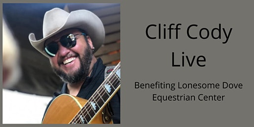 Live Music with Cliff Cody in support of Lonesome Dove Equestrian Center