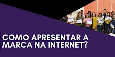 WORKSHOP: COMO APRESENTAR A SUA MARCA NA INTERNET