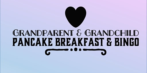 16th annual Grandparent-Grandchild Pancake Breakfast & Bingo (April Vacation Week)