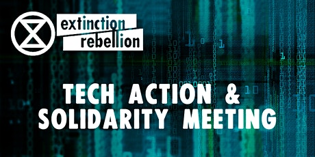 Extinction Rebellion Tech Action & Solidarity Meeting tickets