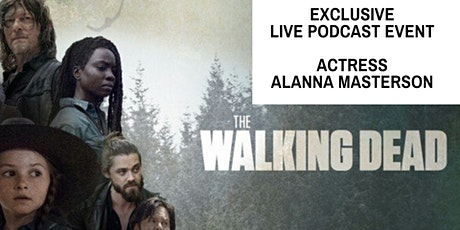 Exclusive Live Podcast Event - The Walking Dead's ALANNA MASTERSON tickets