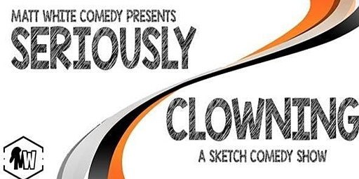 Seriously Clowning Sketch Comedy Show