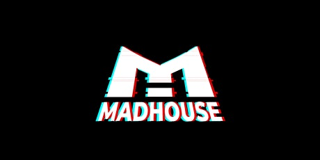 Next Generation presents: Madhouse - A Night Full of Madness Tickets