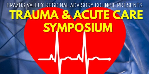 Trauma and Acute Care Symposium by Brazos Valley RAC