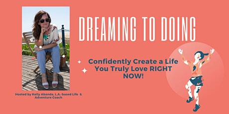 From Dreaming to Doing: Confidently Create a Life You Truly Love RIGHT NOW! tickets