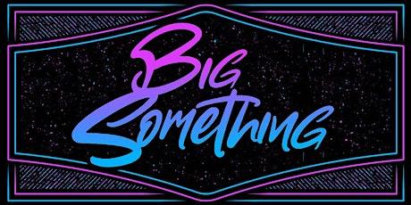 Big Something tickets
