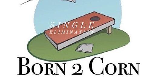 Born 2 Corn - Cornhole Tournament