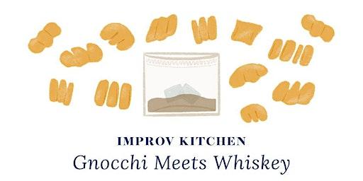 IMPROV KITCHEN | Gnocchi Meets Whiskey