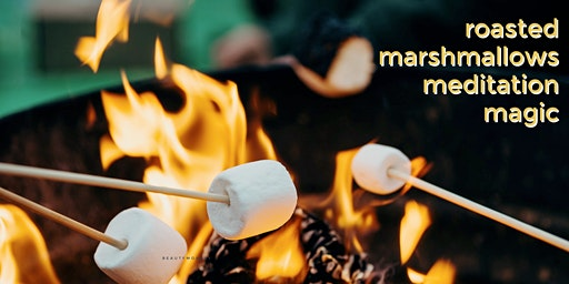 Roasted Marshmallows, Meditation & Magic