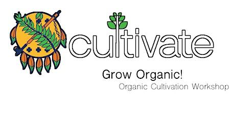 Grow Organic! Organic Cultivation Workshop tickets