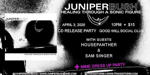 Juniper Bush CD Release Party w/ Sam Singer & Housepanther