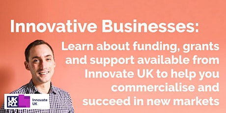 Innovative businesses: Learn about funding, grants and support available from Innovate UK to help you commercialise and succeed in new markets tickets