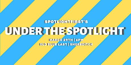 SpotlightFirst's Under The Spotlight tickets