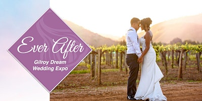 Ever After Gilroy Dream Wedding Expo 2020