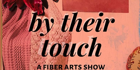 By Their Touch: A Fiber Arts Show tickets
