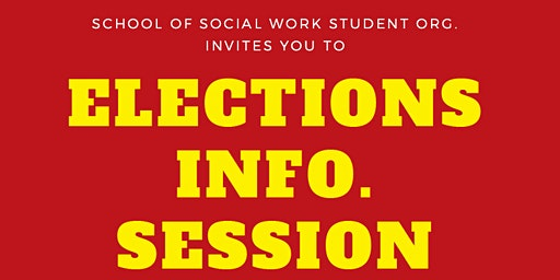 Social Work Student Org.'s Elections Info. Session!