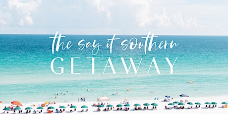 The Say it  Southern Getaway! tickets