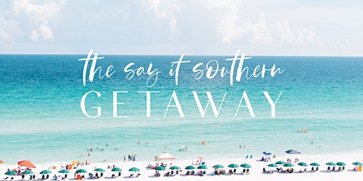 The Say it  Southern Getaway!