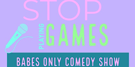 Stop Playing Games Babes Only Comedy Show tickets