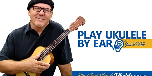 Play Ukulele by Ear with Jim D'Ville