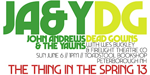 THING IN THE SPRING SUNDAY 6/7: JOHN ANDREWS & THE YAWNS / DEAD GOWNS